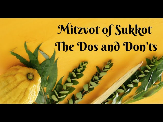 Mitzvot of Sukkot: The Dos and Don'ts