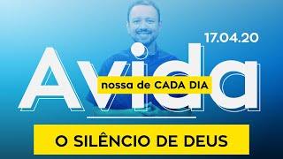 O Silêncio de Deus / A Vida Nossa de Cada Dia - 17/04/2020