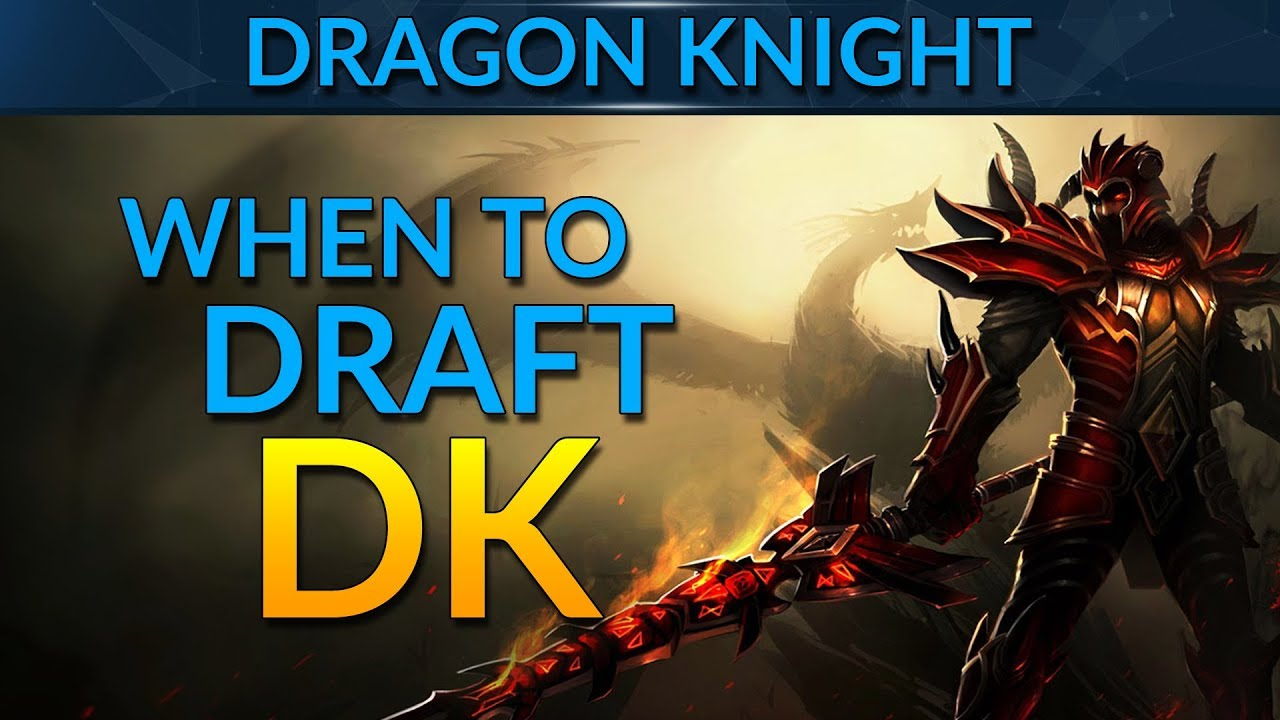When To Draft The Dragon Knight Dota  Guide