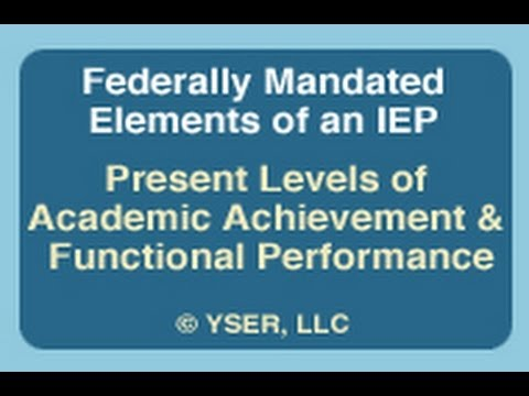 Federally Mandated Elements / IEP: Present Levels of Academic Achievement & Functional Performance