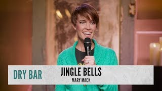 Jingle Bells Is As Good As It Gets. Mary Mack