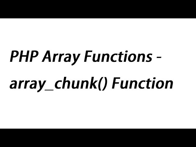 PHP Array Functions - array_chunk() Function