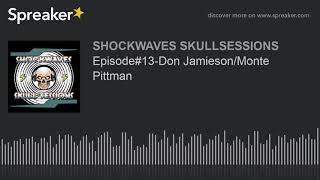 Episode#13-Don Jamieson/Monte Pittman