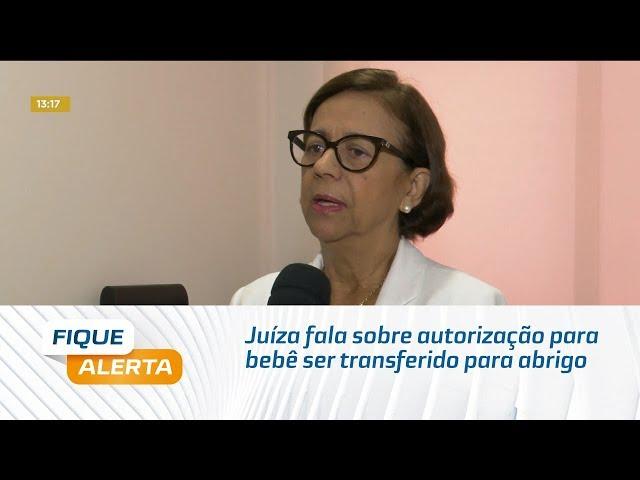 Juíza fala sobre autorização para bebê ser transferido para abrigo
