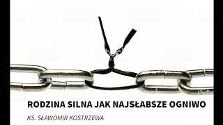 Rodzina silna jak najsłabsze ogniwo - ks. Sławomir Kostrzewa