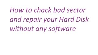 How to chack bad sector and repair your Hard Disk without any software[My Tutorial]