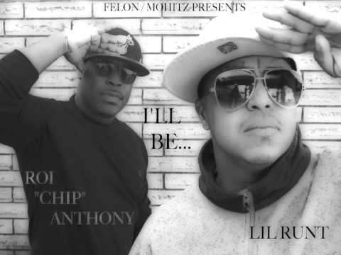 "LIL RUNT & ROI ""CHIP"" ANTHONY ""I'LL"" BE"