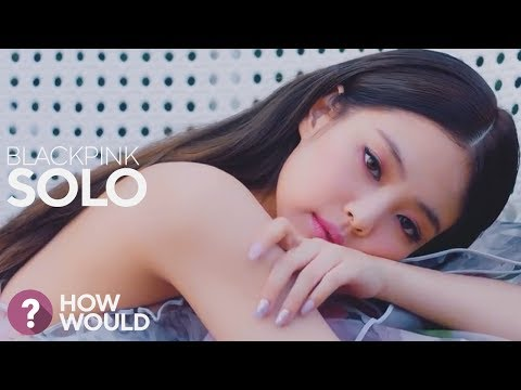 How Would BLACKPINK sing Jennie 'SOLO'?