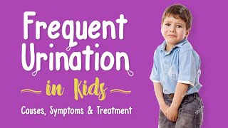 Frequent Urination in Children - Causes, Symptoms and Treatment