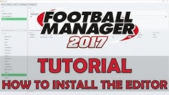 How to Install the FM17 Editor & In-Game Editor | Football Manager 2017