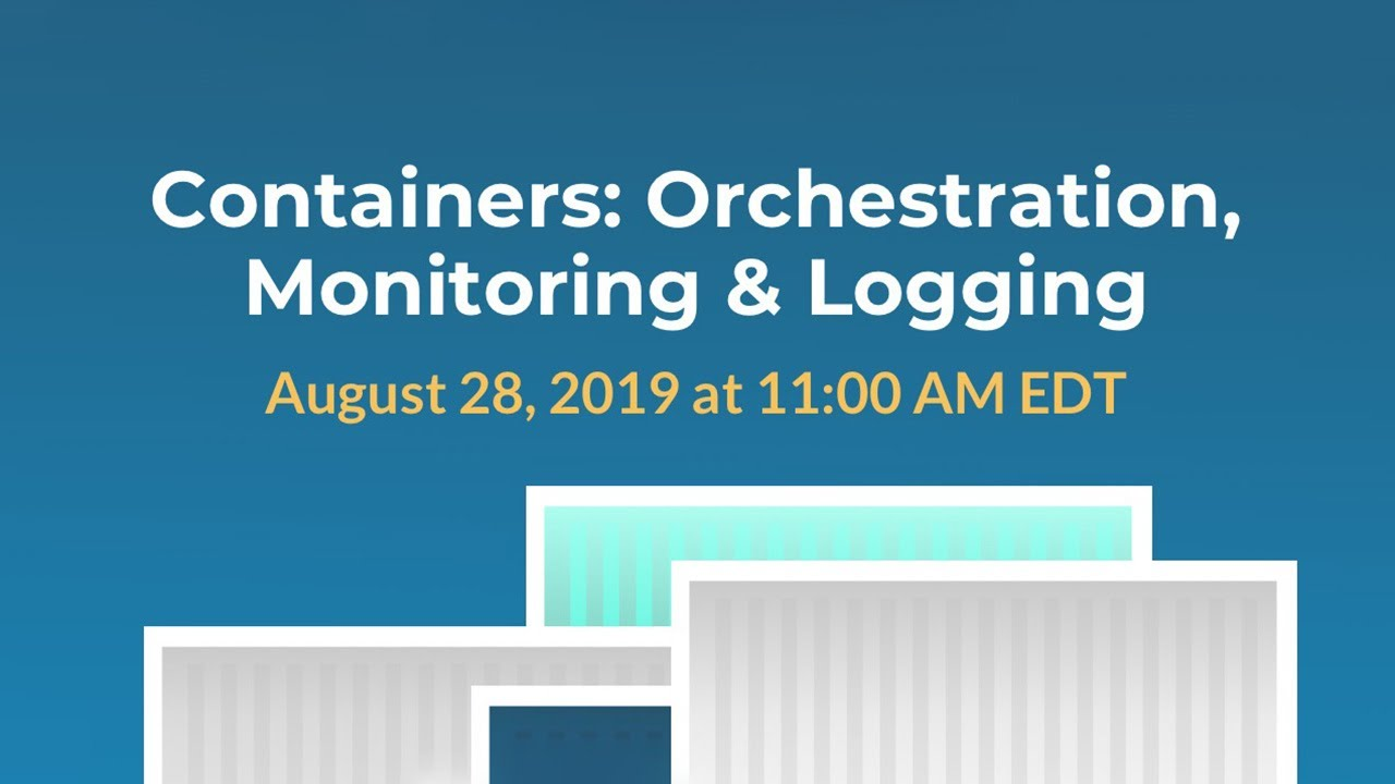 WEBINAR – CONTAINERS: ORCHESTRATION, MONITORING & LOGGING