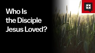 Who Is the Disciple Jesus Loved?