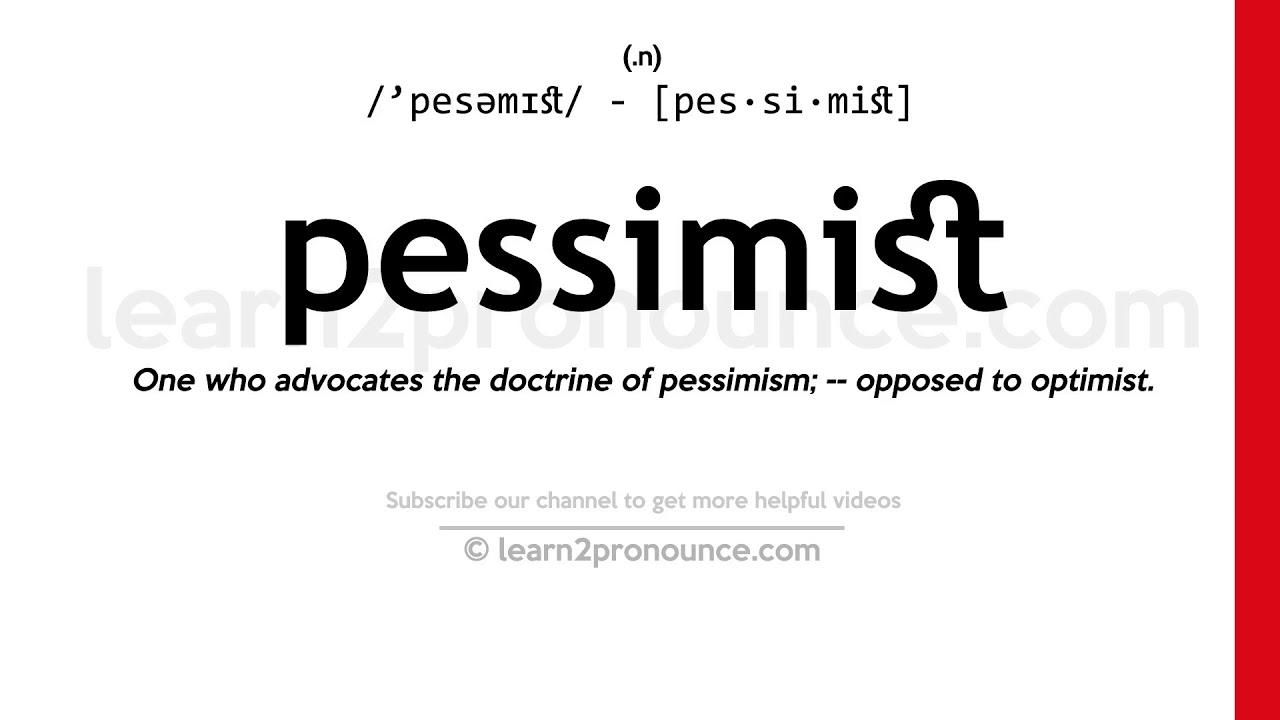 Pronunciation of Pessimist  Definition of Pessimist