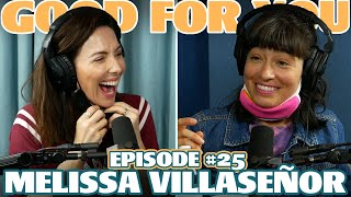 Ep #25: MELISSA VILLASENOR | Good For You Podcast with Whitney Cummings