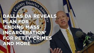 Dallas DA reveals plan for 'ending mass incarceration' for petty crimes, slashing probation and bail