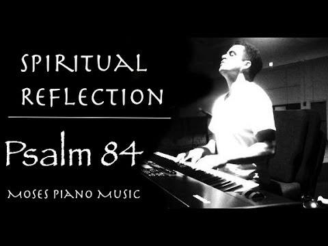 Worship Music - Psalm 84 | Spiritual Reflection | Piano Instrumental | Healing | Musica para orar
