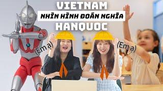 Cười té ghế khi xem người Hàn Quốc đoán ý nghĩa những động tác tay của Việt Nam