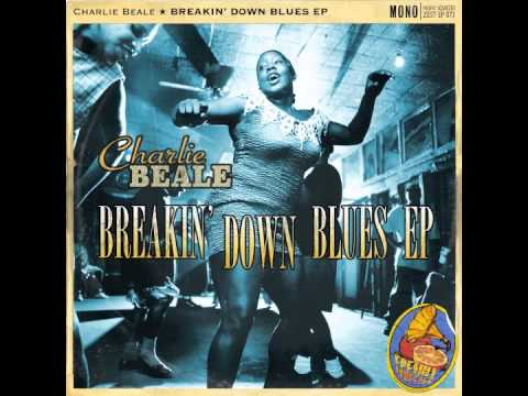 Charlie Beale - Breakin' Down Blues EP ( Sampler Mini-Mix ) AUDIO ONLY