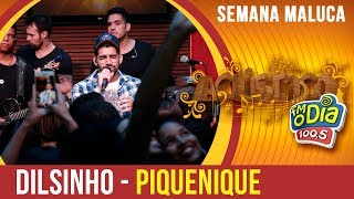 Dilsinho - Piquenique (Especial Semana Maluca 2018)