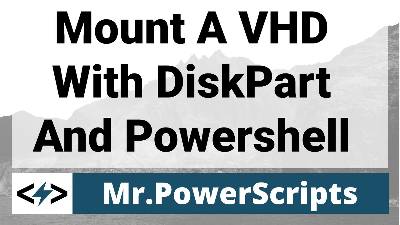 Mount a VHD With Powershell/DiskPart exe (Windows 7)