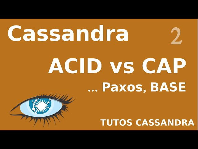 CASSANDRA - 2. NOTIONS : ACID VS CAP THEOREM VS BASE VS PROTOCOLE PAXOS