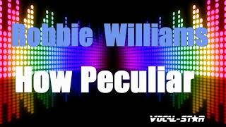 Robbie Williams - How Peculiar (Karaoke Version) with Lyrics HD Vocal-Star Karaoke