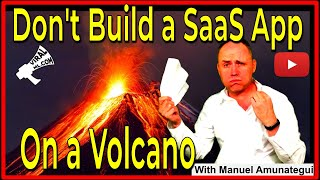 Don't Build Your SaaS App a Top a Volcano