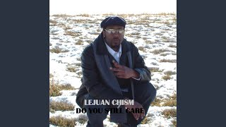 Provided to YouTube by CDBaby Do You Still Care · Lejuan Chism Do Y...