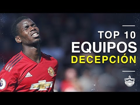 TOP 10 Equipos más DECEPCIONANTES 2018/19