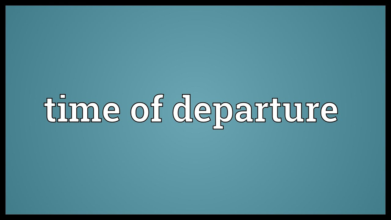 Time Of Departure Meaning Youtube