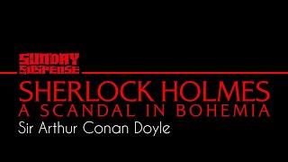 #SundaySuspense | Sherlock Holmes | A Scandal In Bohemia