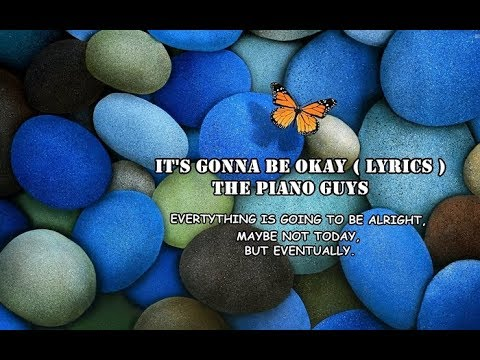 THE PIANO GUYS – IT'S GONNA BE OKAY (LYRICS)