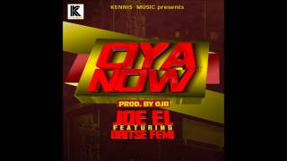Joe EL ft Oritse Femi -- Oya Now NEW OFFICIAL 2014