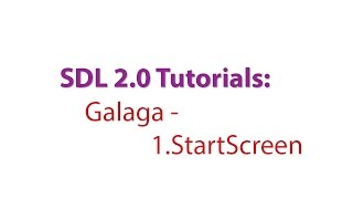 SDL 2.0 Tutorials: Galaga - 1.Creating the Start Screen