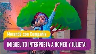 !Miguelito interpreta a Romeo y Julieta! - Morande con Compania 2017
