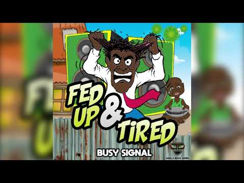 Busy Signal - Fed up & Tired [Official Audio]
