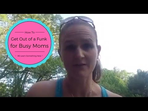 How to Get Out of a Funk for Busy Moms: (#8) Learn Something New
