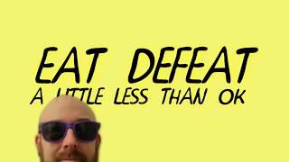 A Little Less Than OK - Eat Defeat [Lyric Video]