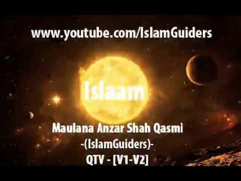 Maulana Anzar Shah Qasmi   IslamGuiders)   QTV   [V1 V2]
