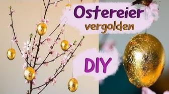 DIY - Goldene Ostereier selbermachen - Eier vergolden für Ostern ganz einfach und schnell