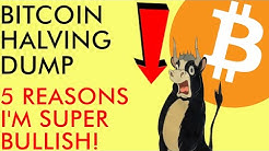 BITCOIN HALVING PRICE DUMP NOW! 5 REASONS I AM BULLISH ON BTC