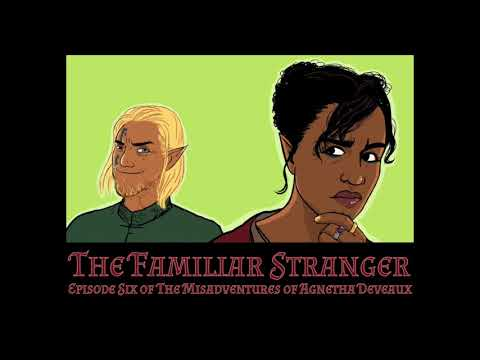 Episode 6  The Familiar Stranger  The Misadventures of Agnetha Deveaux
