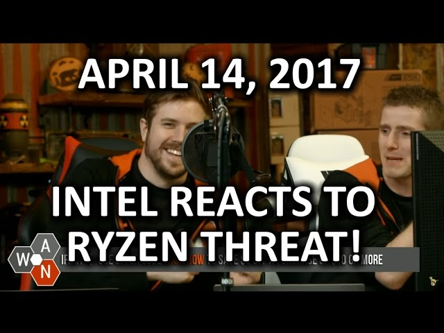 intel-finally-reacts-to-ryzen-threat-wan-show-april-14-2017