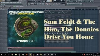 Sam Feldt - The Him ft The Donnies The Amys - Drive You Home FL studio Remake +FLP