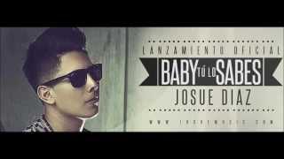 Josue Diaz - Baby Tú Lo Sabes (CLIP OFICIAL)