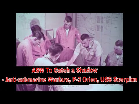 ASW To Catch a Shadow - Anti-submarine Warfare, P-3 Orion, USS Scorpion 20850 HD