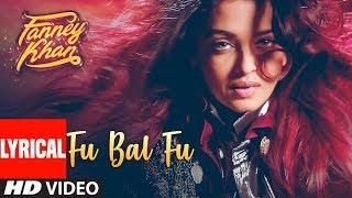 Fu Bai Fu With Lyrics | FANNEY KHAN | Anil Kapoor | Aishwarya Rai Bachchan | Rajkummar Rao