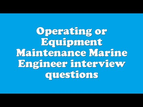Operating or Equipment Maintenance Marine Engineer interview questions