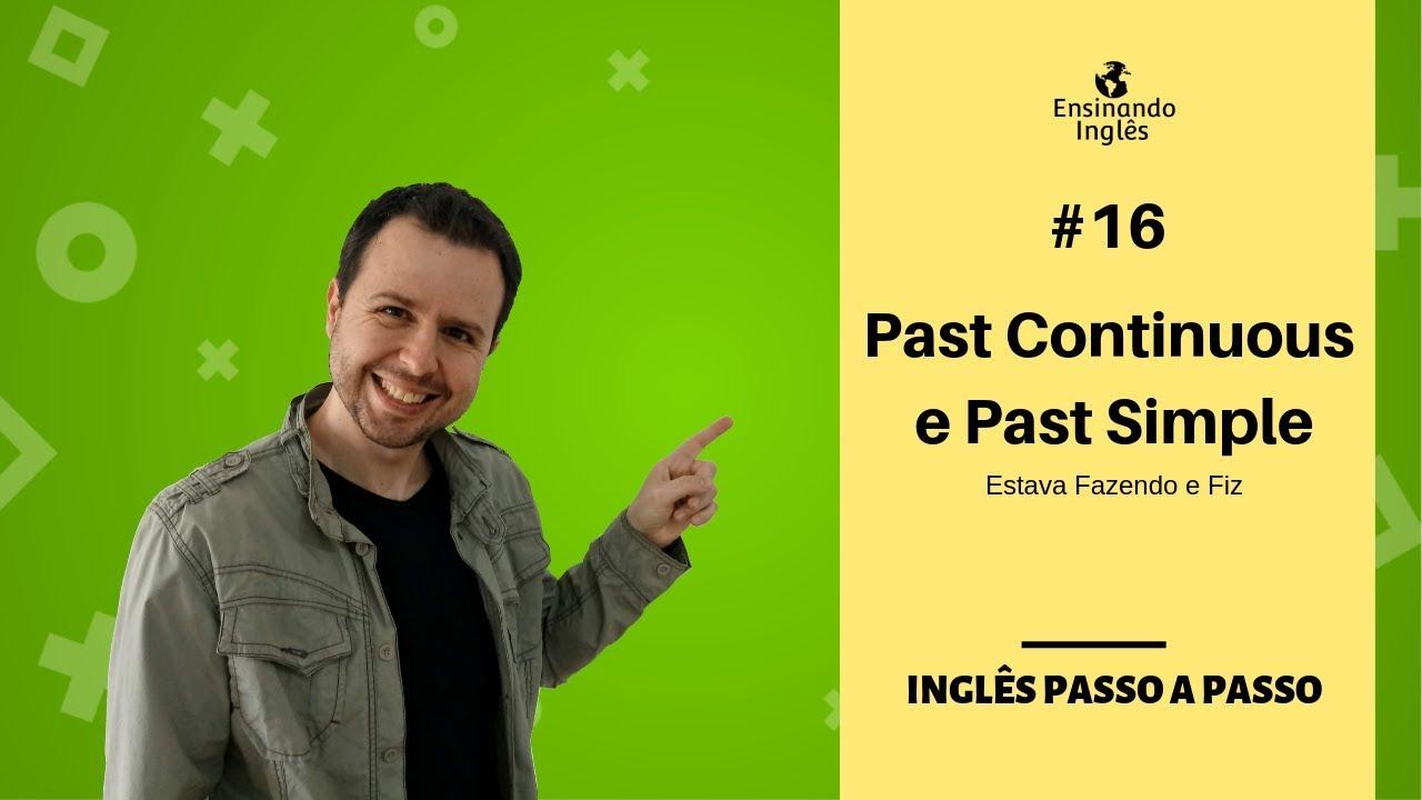 16 Past Simple E Past Continuous Aprenda A Formar Frases No Passado Em Inglês