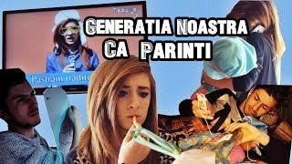 GENERATIA NOASTRA CA PARINTI!